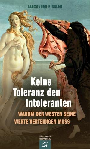 Keine Toleranz den Intoleranten von Alexander Kissler